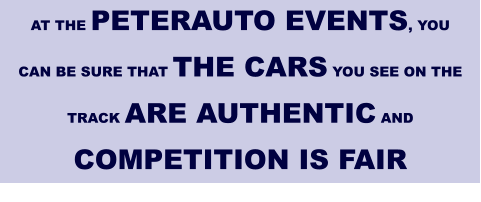 AT THE PETERAUTO EVENTS, YOU CAN BE SURE THAT THE CARS YOU SEE ON THE TRACK ARE AUTHENTIC AND COMPETITION IS FAIR